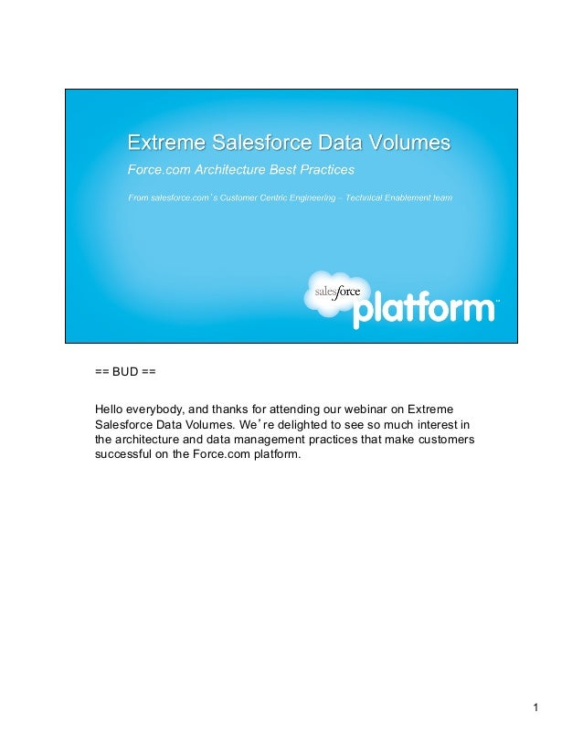 == BUD ==Hello everybody, and thanks for attending our webinar on ExtremeSalesforce Data Volumes. We're delighted to see s...