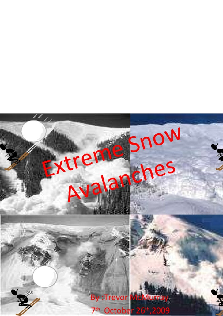 Extreme Snow Avalanches By :Trevor McMurray  7 th   October 26 th ,2009