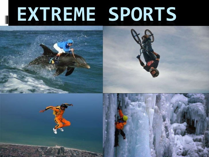 extreme sports essay Short answer: no, not in my opinion long answer: what kind of activities would you consider as extreme sports skydiving base jumping by making things illegal, it will make them more appealing as well.