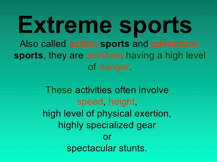 Extreme sports Also called action sports and adventuresports, they are activities having a high level                 of d...