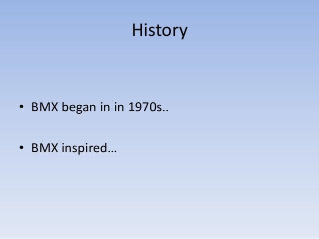 History• BMX began in in 1970s..• BMX inspired…