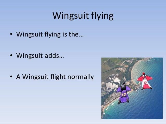 Wingsuit flying• Wingsuit flying is the…• Wingsuit adds…• A Wingsuit flight normally