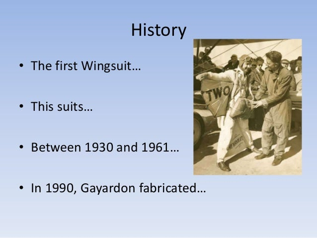 History• The first Wingsuit…• This suits…• Between 1930 and 1961…• In 1990, Gayardon fabricated…