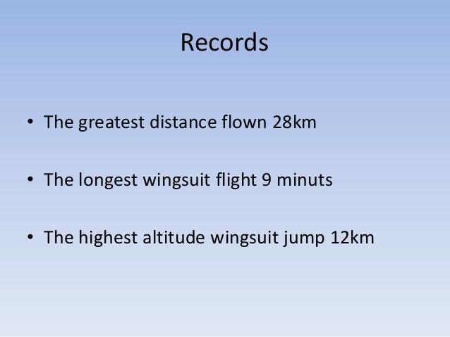 Records• The greatest distance flown 28km• The longest wingsuit flight 9 minuts• The highest altitude wingsuit jump 12km