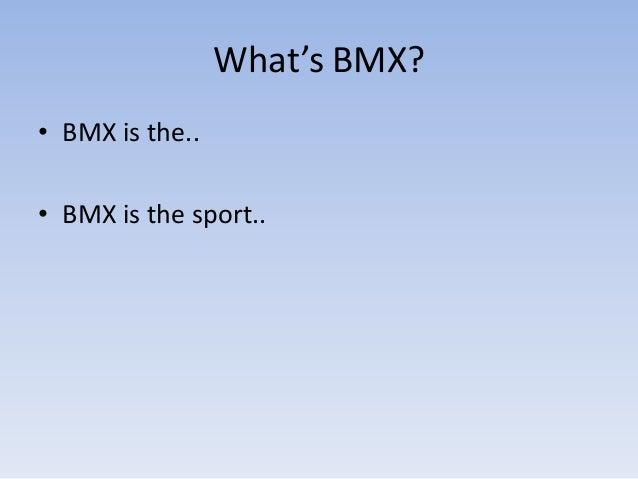 What's BMX?• BMX is the..• BMX is the sport..