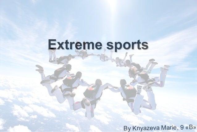 Extreme sports  By Knyazeva Marie, 9 «B»