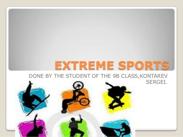 EXTREME SPORTS DONE BY THE STUDENT OF THE 9B CLASS,KONTAREV SERGEI.