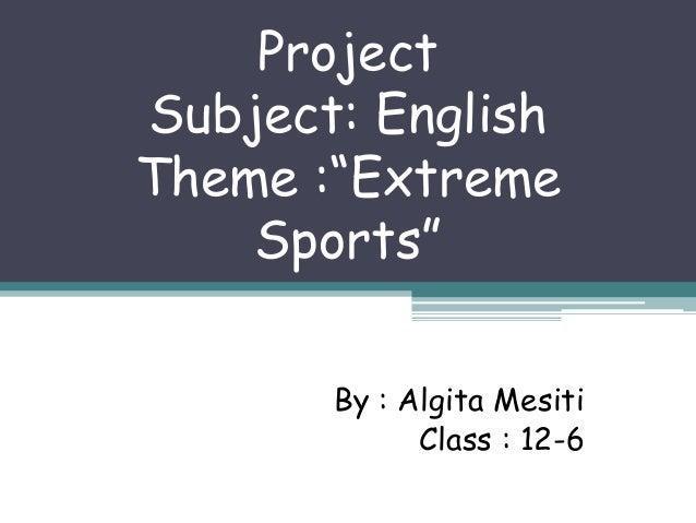 "Project Subject: English Theme :""Extreme Sports"" By : Algita Mesiti Class : 12-6"