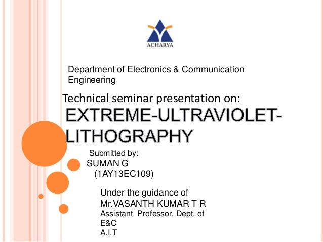 Department of Electronics & Communication Engineering Submitted by: SUMAN G (1AY13EC109) Technical seminar presentation on...