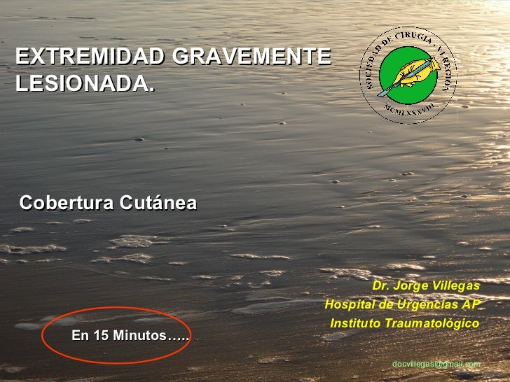 EXTREMIDAD GRAVEMENTE LESIONADA. Dr. Jorge Villegas Hospital de Urgencias AP Instituto Traumatológico Cobertura Cutánea   ...