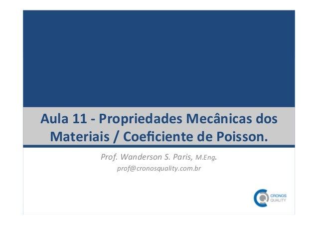 Aula  11  -‐  Propriedades  Mecânicas  dos  Materiais  /  Coeficiente  de  Poisson.  Prof.  Wanderson  S.  Paris  -‐  pr...