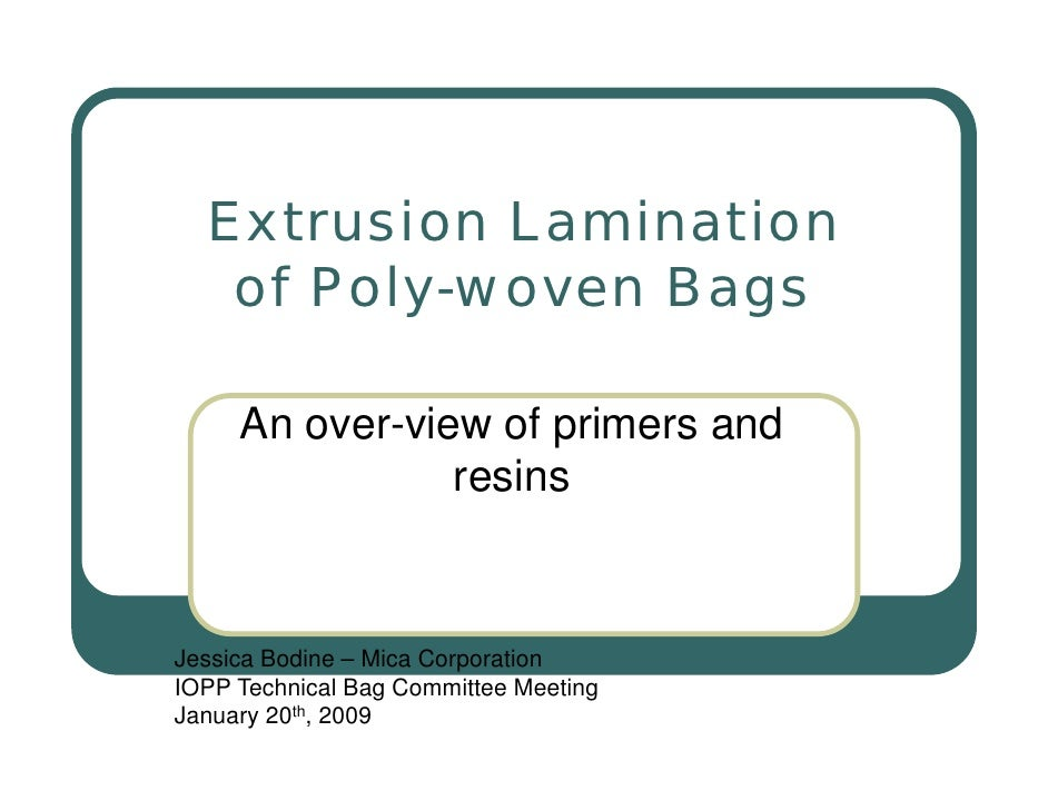Extrusion Lamination    of Poly-woven Bags       An over-view of primers and                 resins    Jessica Bodine – Mi...