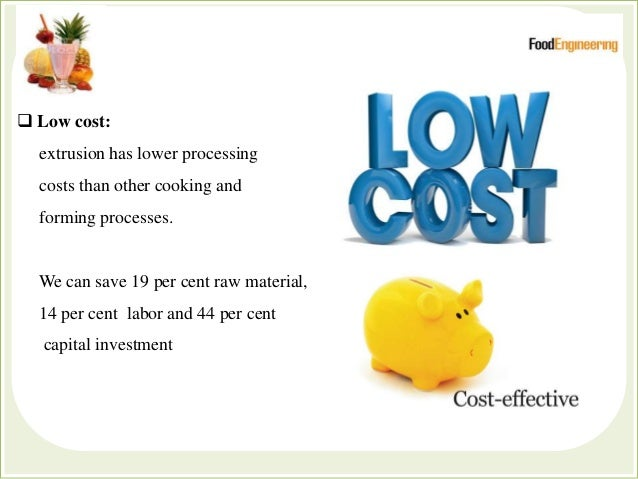  Low cost: extrusion has lower processing costs than other cooking and forming processes. We can save 19 per cent raw mat...