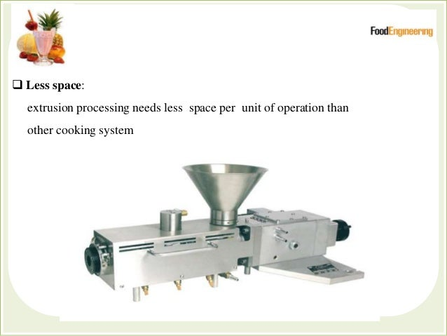  Less space: extrusion processing needs less space per unit of operation than other cooking system