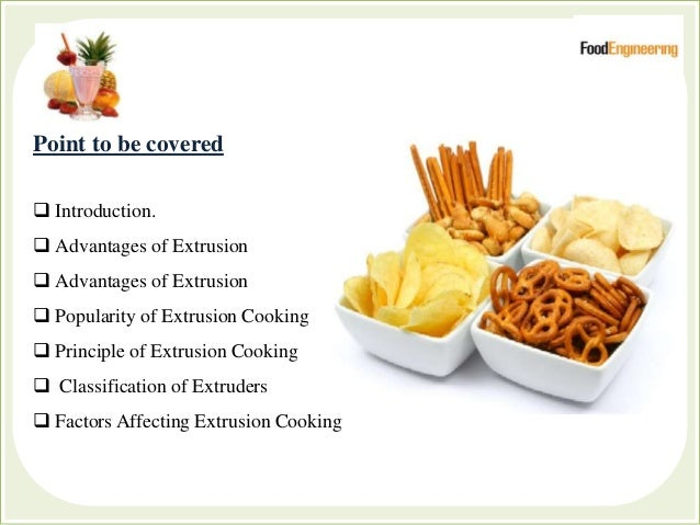 Point to be covered  Introduction.  Advantages of Extrusion  Advantages of Extrusion  Popularity of Extrusion Cooking ...