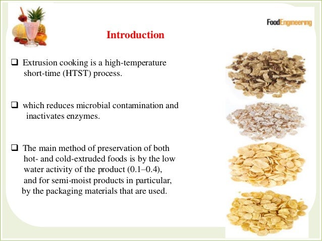  Extrusion cooking is a high-temperature short-time (HTST) process.  which reduces microbial contamination and inactivat...