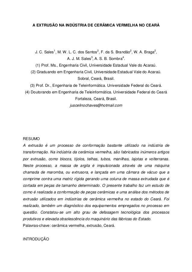 A EXTRUSÃO NA INDÚSTRIA DE CERÂMICA VERMELHA NO CEARÁ J. C. Sales1 , M. W. L. C. dos Santos2 , F. da S. Brandão2 , W. A. B...