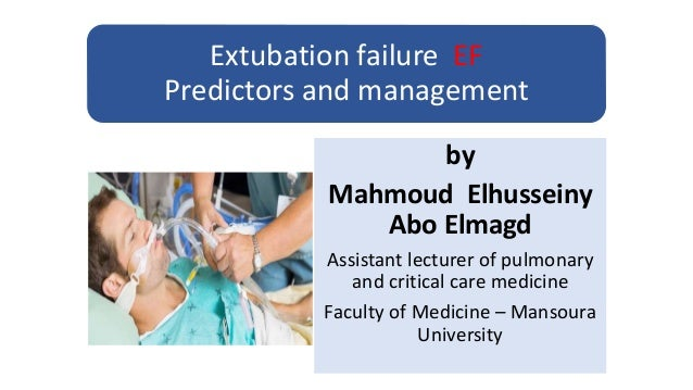 Extubation failure EF Predictors and management by Mahmoud Elhusseiny Abo Elmagd Assistant lecturer of pulmonary and criti...