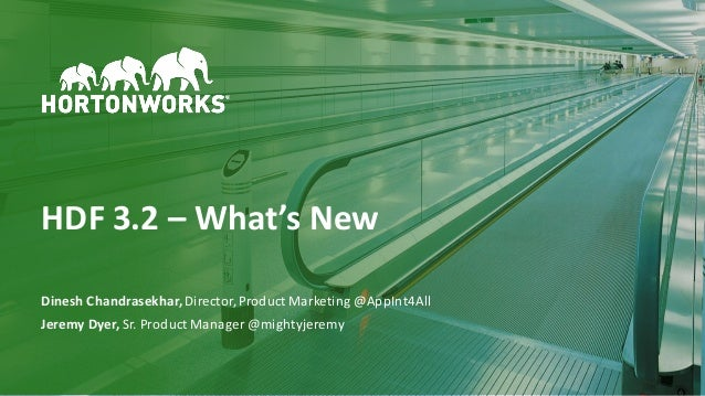 1 ©	Hortonworks	Inc.	2011–2018.	All	rights	reserved HDF	3.2	– What's	New Dinesh	Chandrasekhar,	Director,	Product	Marketing...