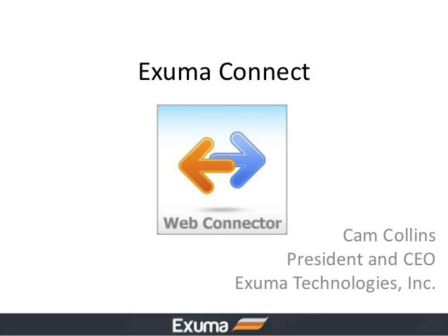 Exuma Connect                   Cam Collins            President and CEO       Exuma Technologies, Inc.