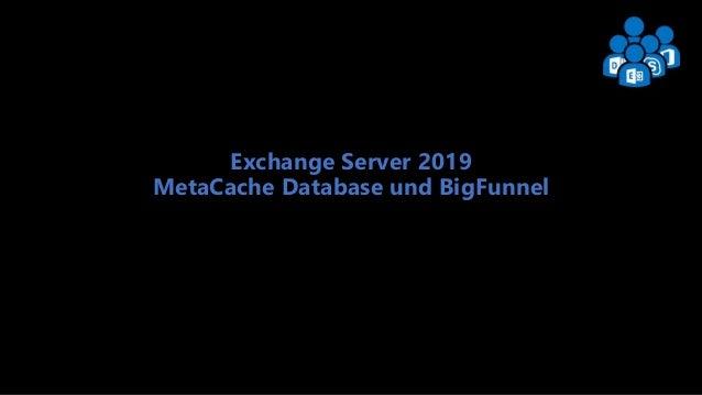 Exchange User Group Berlin 1 Exchange Server 2019 MetaCache Database und BigFunnel