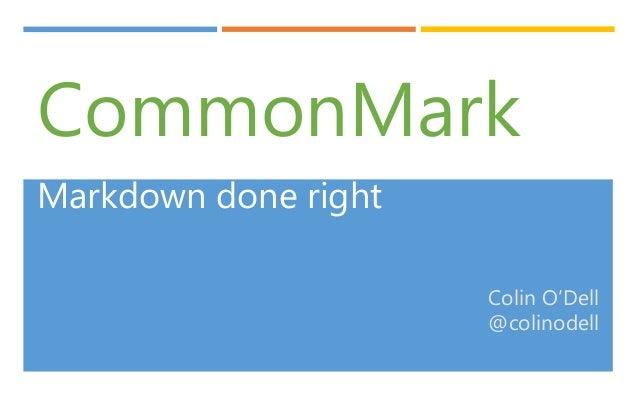 CommonMark Markdown done right Colin O'Dell @colinodell