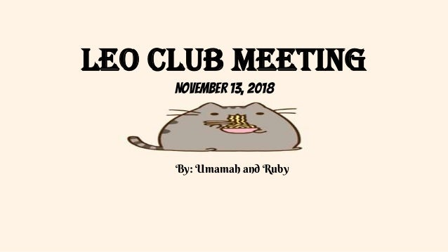 Leo Club Meeting November 13, 2018 By: Umamah and Ruby