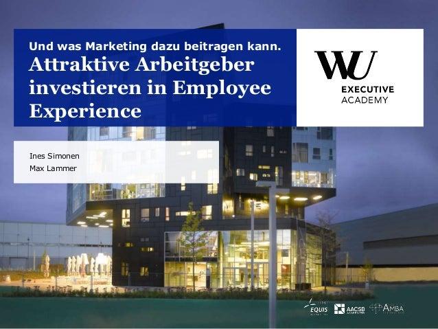 Attraktive Arbeitgeber investieren in Employee Experience Und was Marketing dazu beitragen kann. Ines Simonen Max Lammer