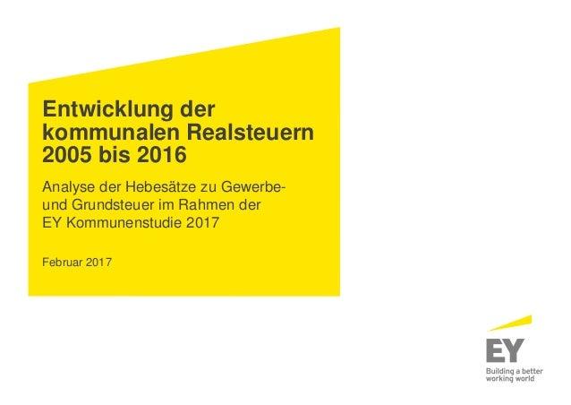 Entwicklung der kommunalen Realsteuern 2005 bis 2016 Analyse der Hebesätze zu Gewerbe- und Grundsteuer im Rahmen der EY Ko...