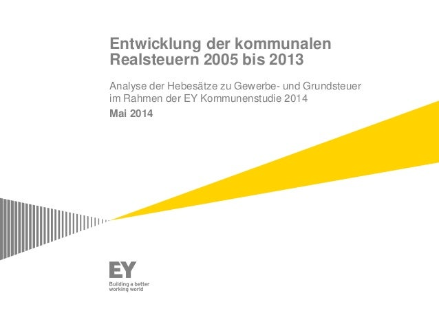 Entwicklung der kommunalen Realsteuern 2005 bis 2013 Analyse der Hebesätze zu Gewerbe- und Grundsteuer im Rahmen der EY Ko...