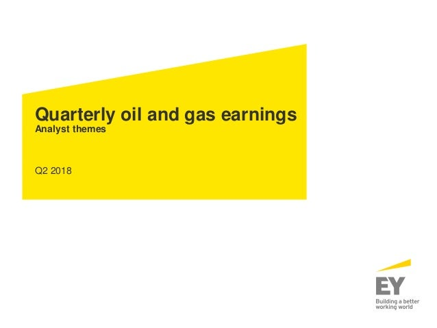 Quarterly oil and gas earnings Analyst themes Q2 2018