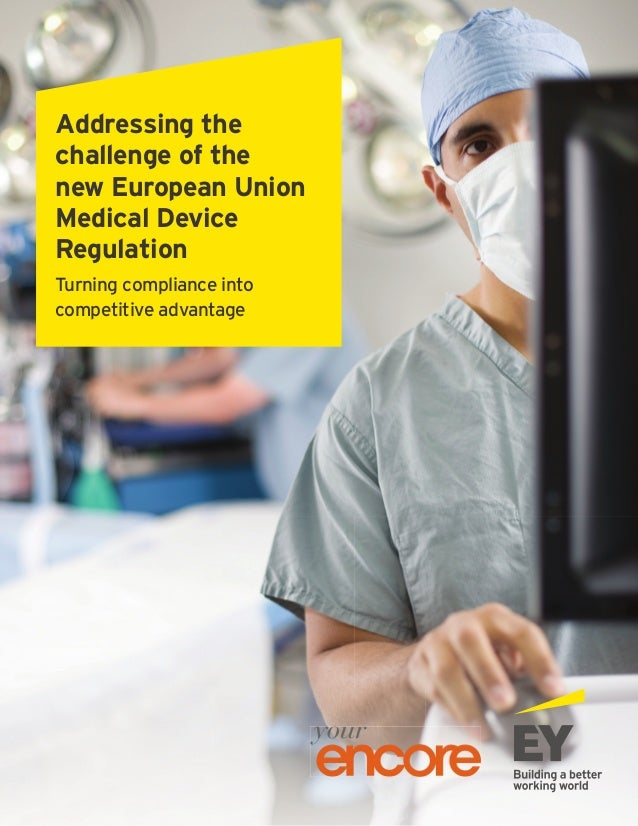Addressing the challenge of the new European Union Medical Device Regulation Turning compliance into competitive advantage