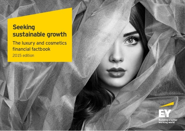 Seeking sustainable growth The luxury and cosmetics financial factbook 2015 edition
