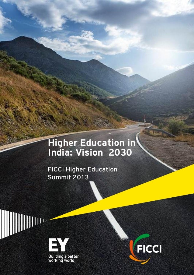 Higher Education in India: Vision 2030 FICCI Higher Education Summit 2013