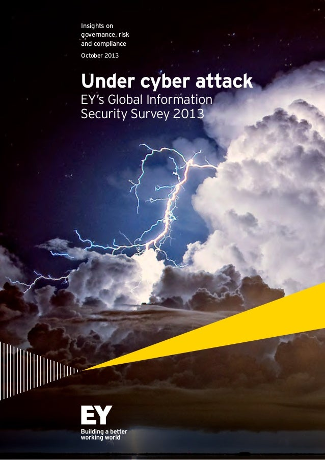 Insights on governance, risk and compliance October 2013  Under cyber attack EY's Global Information Security Survey 2013