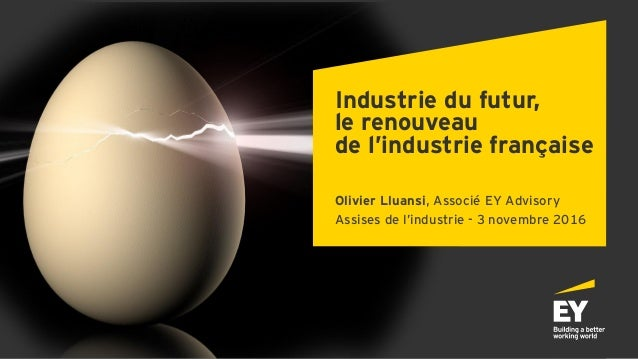Industrie du futur, le renouveau de l'industrie française Olivier Lluansi, Associé EY Advisory Assises de l'industrie - 3 ...