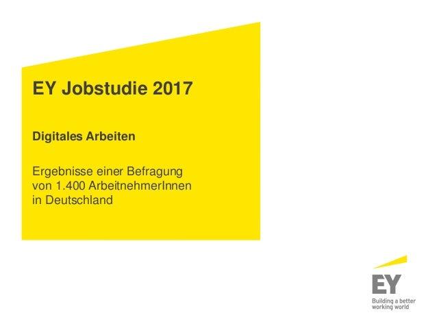 EY Jobstudie 2017 Digitales Arbeiten Ergebnisse einer Befragung von 1.400 ArbeitnehmerInnen in Deutschland