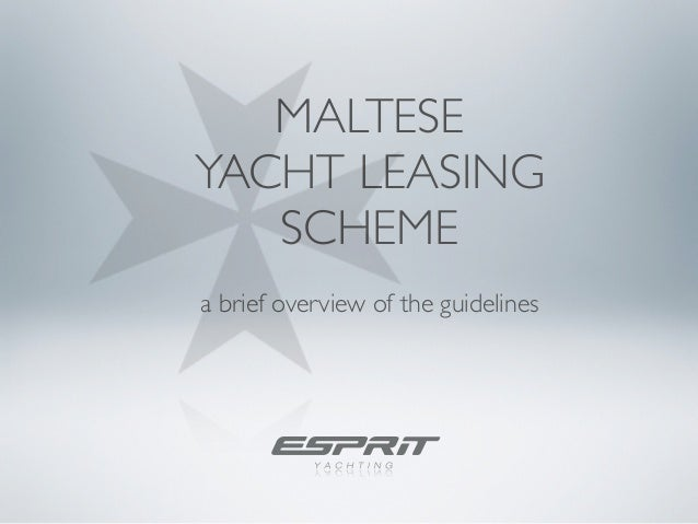 MALTESEYACHT LEASING   SCHEMEa brief overview of the guidelines