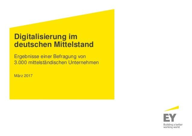Digitalisierung im deutschen Mittelstand Ergebnisse einer Befragung von 3.000 mittelständischen Unternehmen März 2017