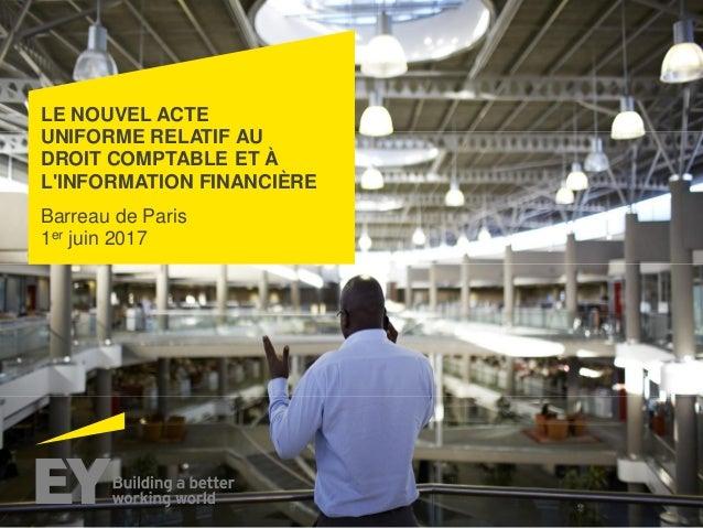 LE NOUVEL ACTE UNIFORME RELATIF AU DROIT COMPTABLE ET À L'INFORMATION FINANCIÈRE Barreau de Paris 1er juin 2017