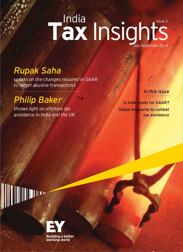India Issue 2  Tax Insights July-September 2014  Rupak Saha  speaks on the changes required in GAAR  to target abusive tra...