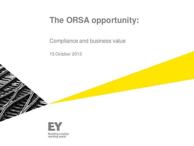 The ORSA opportunity: Compliance and business value 15 October 2013