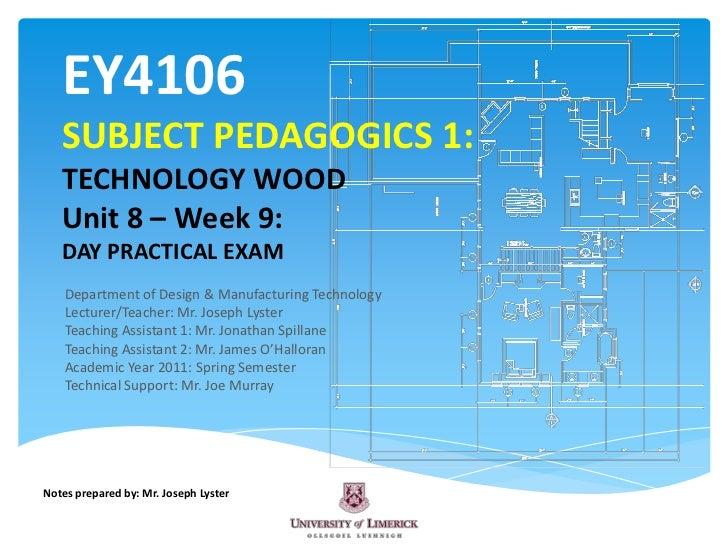 EY4106SUBJECT PEDAGOGICS 1:TECHNOLOGY WOODUnit 8 – Week 9:DAY PRACTICAL EXAM<br />Department of Design & Manufacturing Tec...