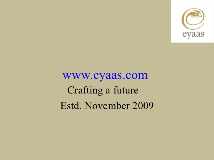 www.eyaas.com Crafting a futureEstd. November 2009