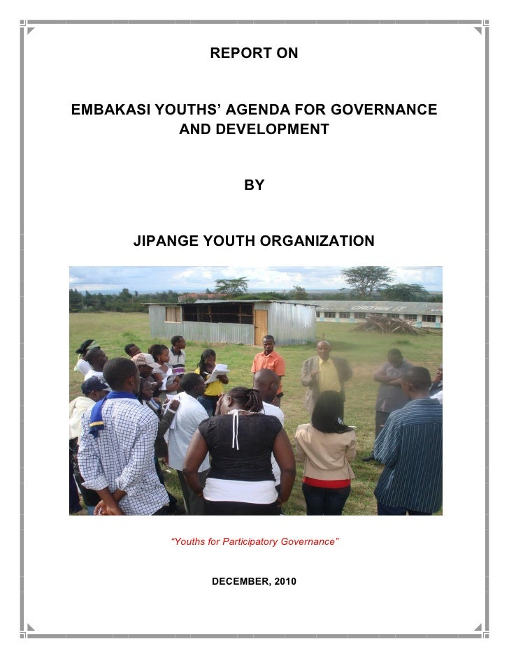 REPORT ONEMBAKASI YOUTHS AGENDA FOR GOVERNANCE           AND DEVELOPMENT                         BY      JIPANGE YOUTH ORG...