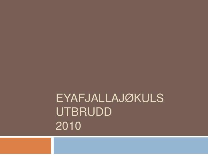EYAFJALLAJØKULS UTBRUDD2010<br />