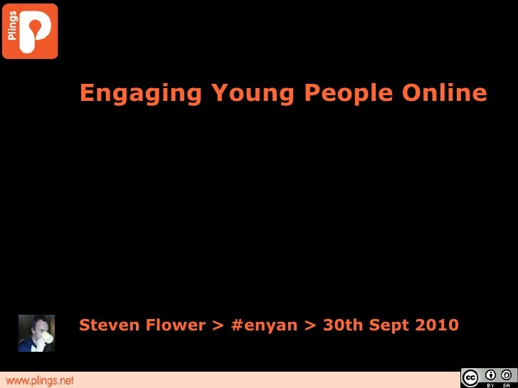 Engaging Young People Online<br />Steven Flower > #enyan > 30th Sept 2010<br />