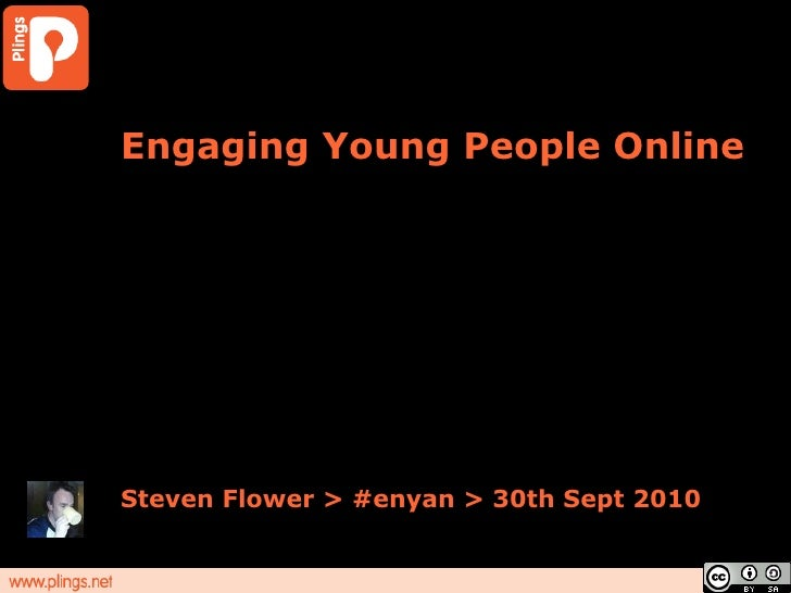 Engaging Young People Online Steven Flower > #enyan > 30th Sept 2010