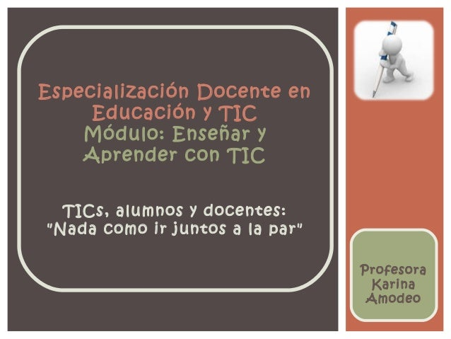 """Especialización Docente en     Educación y TIC    Módulo: Enseñar y    Aprender con TIC  TICs, alumnos y docentes:""""Nada co..."""