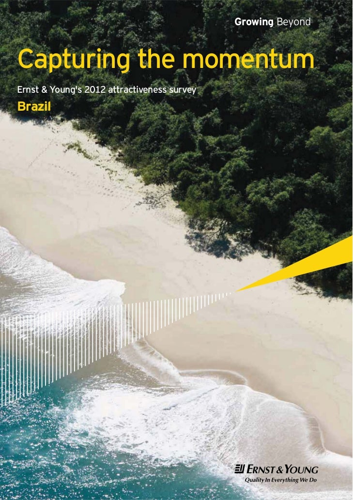 Growing BeyondCapturing the momentumErnst & Youngs 2012 attractiveness surveyBrazil